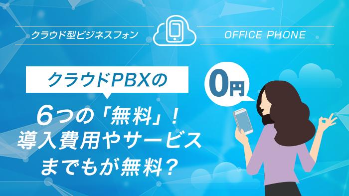 クラウドPBXの6つの「無料」!導入費用やサービスまでもが無料?